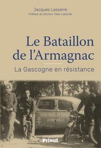 Jacques Lasserre - Le bataillon de l'Armagnac - La Gascogne en résistance.