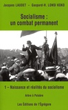 Jacques Laudet et Gaspard-Hubert Lonsi Koko - Socialisme : un combat permanent - Tome 1, Naissance et réalités du socialisme.