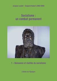 Jacques Laudet et Gaspard-Hubert Lonsi Koko - Socialisme : un combat permanent - Tome 1 : Naissance et réalités du socialisme.