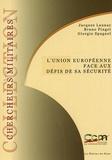 Jacques Launay et Bruno Pinget - L'Union européenne face aux défis de sa sécurité - La nécessité de nouvelles convergences.