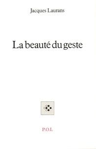 Jacques Laurans - La beauté du geste.