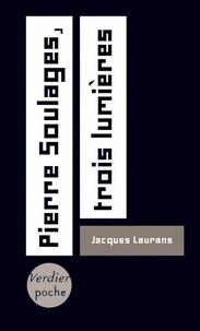 Jacques Laurans - Pierre Soulages, trois lumières.