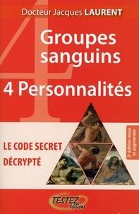 Jacques Laurent - 4 groupes sanguins, 4 personnalités - Le code secret décrypté.