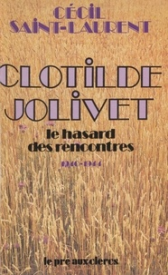Jacques Laurent - Clotilde Jolivet, le hasard des rencontres.