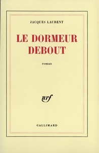 Jacques Laurent - Le dormeur debout.