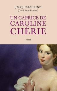 Jacques Laurent - Un caprice de Caroline chérie.