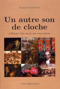 Un autre son de cloche- L'Eglise n'est pas ce que vous croyez - Jacques Laurentie pdf epub