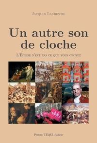 Jacques Laurentie - Un autre son de cloche - L'Eglise n'est pas ce que vous croyez.