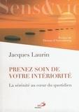 Jacques Laurin - Prenez soin de votre intériorité - La sérénité au cour du quotidien.