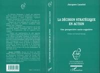 Jacques Lauriol - La décision stratégique en action - Une perspective socio-cognitive.