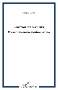 Jacques Layani - Apostrophes insolites - Une correspondance imaginaire avec....