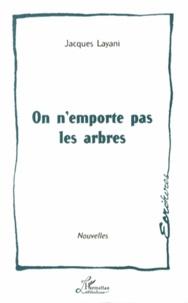 Jacques Layani - On n'emporte pas les arbres.