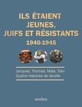 Jacques Lazarus et Hélène Elek - Ils étaient jeunes, juifs et résistants (1940-1945) - Jacques, Thomas, Mala, Toïvi : quatre histoires de révolte.