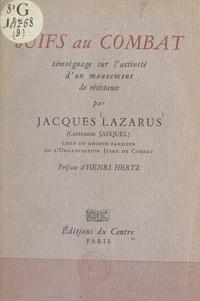 Jacques Lazarus et  Capitaine Jacquel - Juifs au combat - Témoignage sur l'activité d'un mouvement de Résistance.