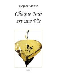 Jacques Lazzari - Chaque jour est une vie - Recueil de poésies.