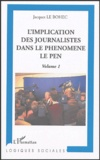 Jacques Le Bohec - L'implication des journalistes dans le phénomène Le Pen - Volume 1.