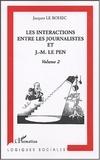 Jacques Le Bohec - Les intéractions entre les journalistes et J-M Le Pen - Volume 2.