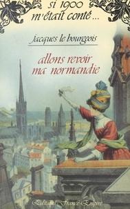 Jacques Le Bourgeois et Claude Pasteur - Allons revoir ma Normandie.