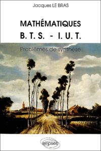 Jacques Le Bras - Mathématiques BTS-IUT - Problèmes de synthèse.