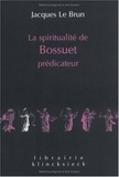 Jacques Le Brun - La spiritualité de Bossuet prédicateur.