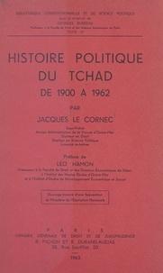 Jacques Le Cornec et Georges Burdeau - Histoire politique du Tchad, de 1900 à 1962.