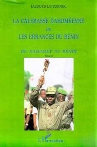 Jacques Le Cornec - La calebasse dahoméenne ou Les errances du Bénin.