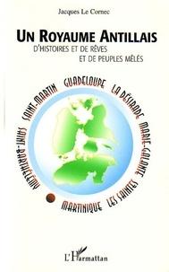 Jacques Le Cornec - Un royaume antillais : d'histoires et de rêves et de peuples mêlés.