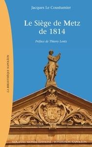 Jacques Le Coustumier - Le siège de Metz de 1814.