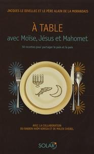 Jacques Le Divellec - A table avec Moïse, Jésus et Mahomet.