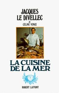 Jacques Le Divellec et Céline Vence - La Cuisine de la mer.