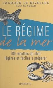 Jacques Le Divellec et Yvette Pécau - Le régime de la mer - 180 recettes de chef légères et faciles à préparer.