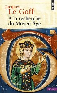 Jacques Le Goff - A la recherche du Moyen Age.