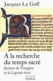 Jacques Le Goff - A la recherche du temps sacré - Jacques de Voragine et le Légende dorée.