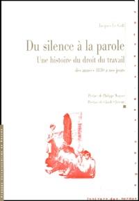 Jacques Le Goff - Du silence à la parole - Une histoire du droit du travail des années 1830 à nos jours.