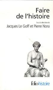 Jacques Le Goff et Pierre Nora - Faire de l'histoire.