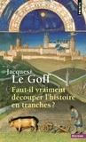 Jacques Le Goff - Faut-il vraiment découper l'histoire en tranches ?.