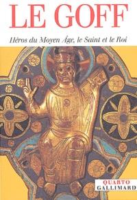 Jacques Le Goff - Héros du Moyen Age, le Saint et le Roi.