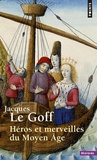 Jacques Le Goff - Héros et merveilles du Moyen Age.