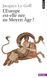 Jacques Le Goff - L'Europe est-elle née au Moyen-Age ?.
