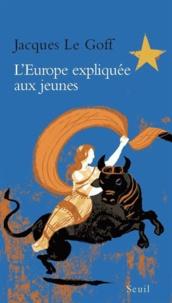 Jacques Le Goff - L'Europe expliquée aux jeunes.