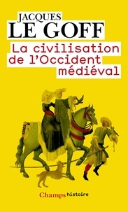 Jacques Le Goff - La civilisation de l'Occident médiéval.