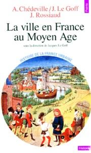 Jacques Le Goff et  Collectif - LA VILLE EN FRANCE AU MOYEN AGE. - Des Carolingiens à la Renaissance.