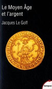 Jacques Le Goff - Le Moyen Age et l'argent - Essai d'anthropologie historique.