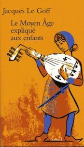 Jacques Le Goff - Le Moyen Age expliqué aux enfants.