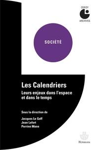 Jacques Le Goff et Jean Lefort - Les calendriers - Leurs enjeux dans l'espace et dans le temps.