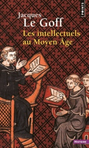 Jacques Le Goff - Les intellectuels au Moyen Age.