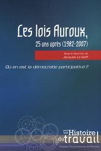 Jacques Le Goff - Les lois Auroux, 25 ans après (1982-2007) - Où en est la démocratie participative ?.