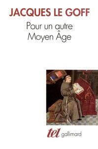 Jacques Le Goff - Pour un autre moyen âge - Temps, travail et culture en Occident.