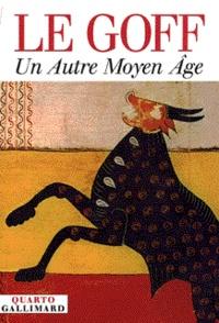 Jacques Le Goff - Un autre Moyen âge.