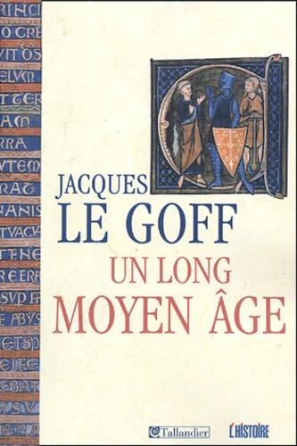 Jacques Le Goff - Un long Moyen Age.